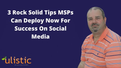 3 Rock Solid Tips MSPs Can Deploy Now For Success On Social Media