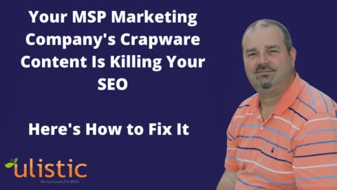 Your Marketing Company's Crapware Content Is Killing Your MSP SEO. Here's How to Fix It