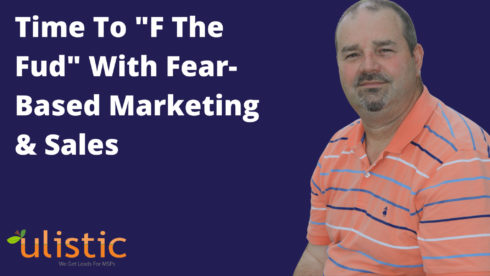 """Time To """"F The Fud"""" With Fear Based Marketing & Sales"""