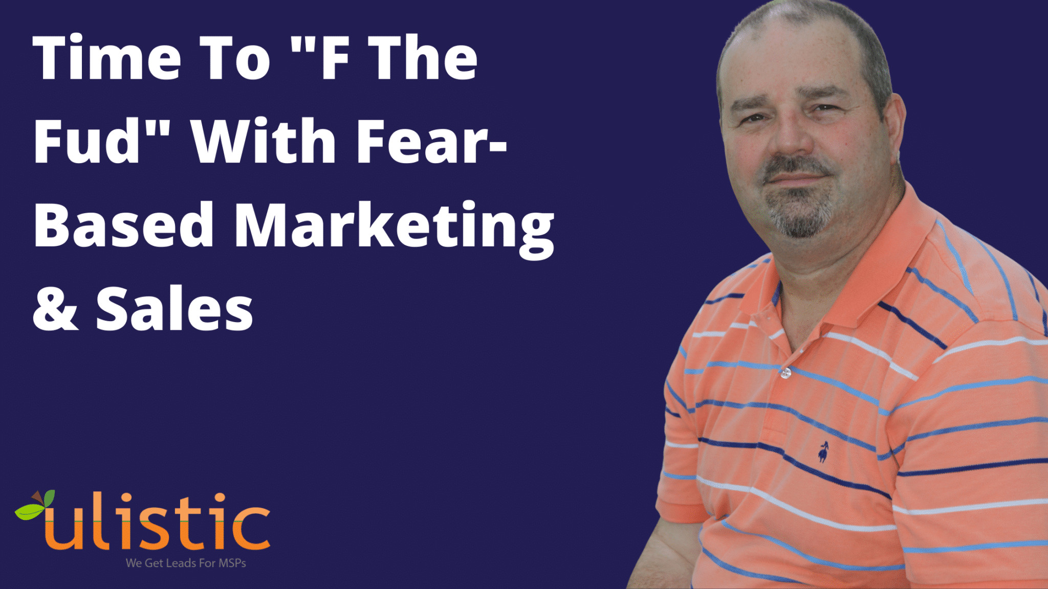Time To _F The Fud_ With Fear Based Marketing & Sales